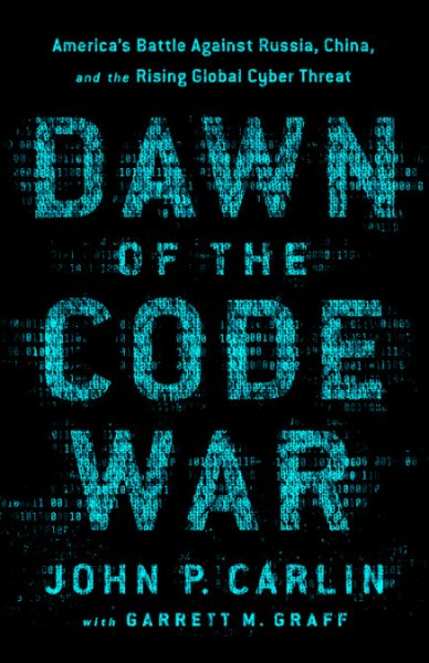 EPIC Book Review: Dawn of the Code War: America's Battle Against Russia, China, and the Rising Global Cyber Threat